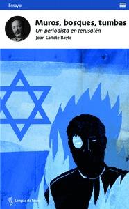 MUROS, BOSQUES, TUMBAS. UN PERIODISTA EN JERUSALÉN