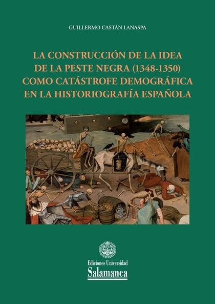 LA CONSTRUCCIÓN DE LA IDEA DE LA PESTE NEGRA (1348-1350) COMO CATÁSTROFE DEMOGRÁ.