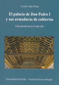 EL PALACIO DE DON PEDRO I Y SUS ARMADURAS DE CUBIERTAS : UNA MIRADA HACIA LO MÁL ALTO