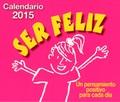 CALENDARIO 2015 SER FELIZ.