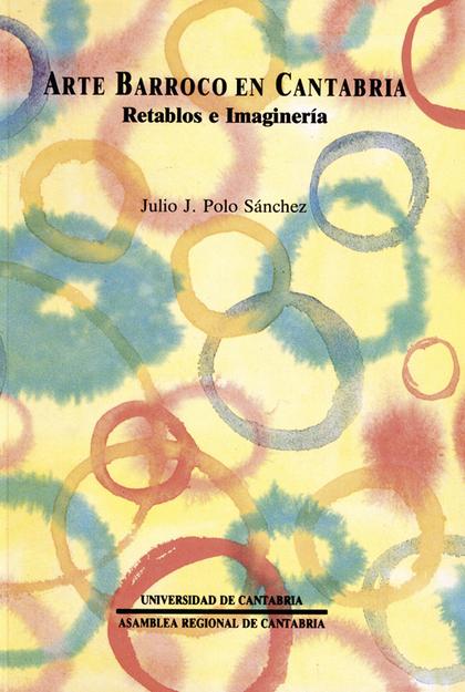 ARTE BARROCO EN CANTABRIA : RETABLOS E IMAGINERÍA