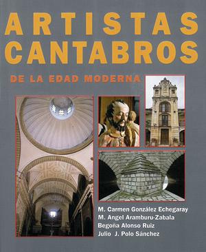 ARTISTAS CÁNTABROS DE LA EDAD MODERNA : SU APORTACIÓN AL ARTE HISPÁNICO : (DICCIONARIO BIOGRÁFI