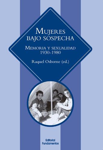 MUJERES BAJO SOSPECHA : MEMORIA Y SEXUALIDAD, 1930-1980