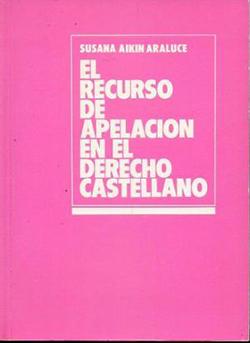 RECURSO DE APELACIÓN EN EL DERECHO CASTELLANO, EL