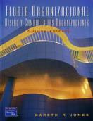 TEORIA ORGANIZACIONAL: DISEÑO Y CAMBIO EN LAS ORGANIZACIONES
