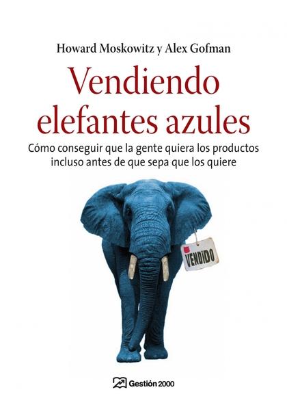 VENDIENDO ELEFANTES AZULES: CÓMO CONSEGUIR QUE LA GENTE QUIERA LOS PRODUCTOS INCLUSO ANTES DE Q