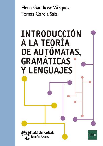 INTRODUCCION A LA TEORIA DE AUTOMATAS GRAMATICAS Y LENGUAJES