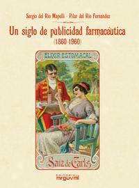 UN SIGLO DE PUBLICIDAD FARMACÉUTICA (1860-1960)