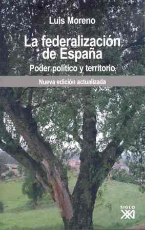 LA FEDERALIZACIÓN DE ESPAÑA: PODER POLÍTICO Y TERRITORIO
