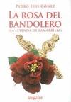 LA ROSA DEL BANDOLERO : (LA LEYENDA DE ZAMARILLA)