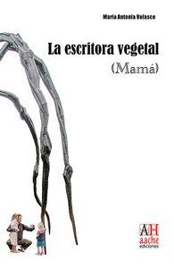 LA ESCRITORA VEGETAL (MAMA)