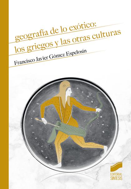 GEOGRAFÍA DE LO EXÓTICO: LOS GRIEGOS Y LAS OTRAS CULTURAS.