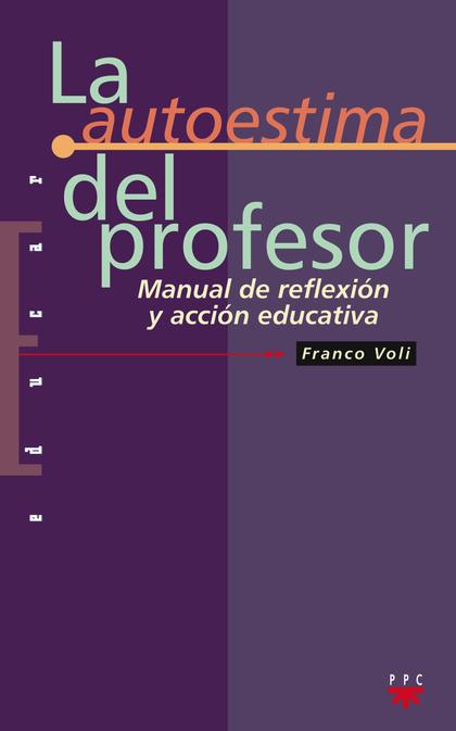 LA AUTOESTIMA DEL PROFESOR: MANUAL DE REFLEXIÓN Y ACCIÓN EDUCATIVA