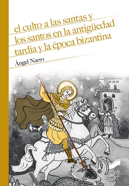 EL CULTO A LAS SANTAS Y LOS SANTOS EN LA ANTIGÜEDAD TARDÍA Y LA ÉPOCA BIZANTINA.