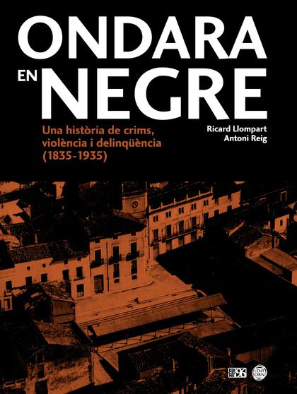 ONDARA EN NEGRE. UNA HISTÒRIA DE CRIMS, VIOLÈNCIA I DELINQÜÈNCIA (1835-1935)