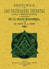HISTORIA DE LAS SOCIEDADES SECRETAS ANTIGUAS Y MODERNAS EN ESPAÑA Y ESPECIALMENTE DE LA FRANCMA