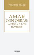 AMAR CON OBRAS:A DIOS Y A LOS HOMBRES.