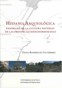 HISPANIA ARQUEOLÓGICA : PANORAMA DE LA CULTURA MATERIAL DE LAS PROVINCIAS HISPANORROMANAS