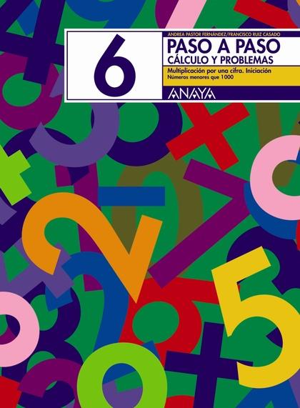 PASO A PASO, MATEMÁTICAS, CÁLCULO Y PROBLEMAS 6, EDUCACIÓN PRIMARIA, 1