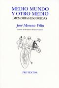MEDIO MUNDO Y OTRO MEDIO : MEMORIAS ESCOGIDAS