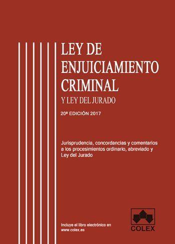 LEY DE ENJUICIAMIENTO CRIMINAL Y LEY DEL JURADO COMENTADO 2017. JURISPRUDENCIA CONCORDANCIAS CO