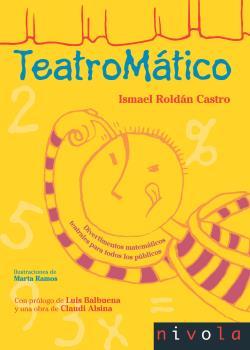 TEATROMÁTICO. DIVERTIMENTOS MATEMÁTICOS TEATRALES PARA TODOS LOS PÚBLICOS