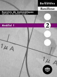 ANÀLISI I, BATXILLERAT. EXERCICIS DE MATEMÀTIQUES APLICADES A LES CIÈNCIES SOCIALS