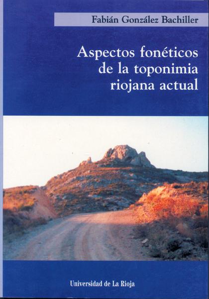 ASPECTOS FONÉTICOS DE LA TOPONIMIA RIOJANA ACTUAL