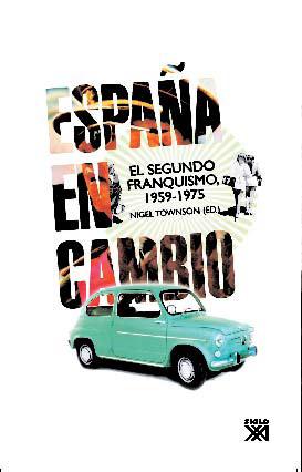 ESPAÑA EN CAMBIO : EL SEGUNDO FRANQUISMO, 1959-1975