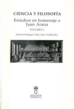 CIENCIA Y FILOSOFÍA VOL I. ESTUDIOS EN HOMENAJE A JUAN ARANA