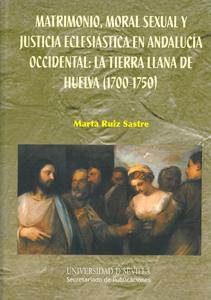 MATRIMONIO, MORAL SEXUAL Y JUSTICIA ECLESIÁSTICA EN ANDALUCÍA OCCIDENTAL : LA TIERRA LLANA DE H