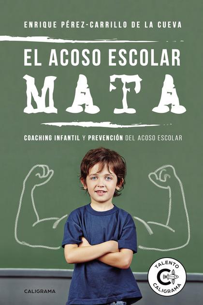 EL ACOSO ESCOLAR MATA. COACHING INFANTIL Y PREVENCIÓN DEL ACOSO ESCOLAR