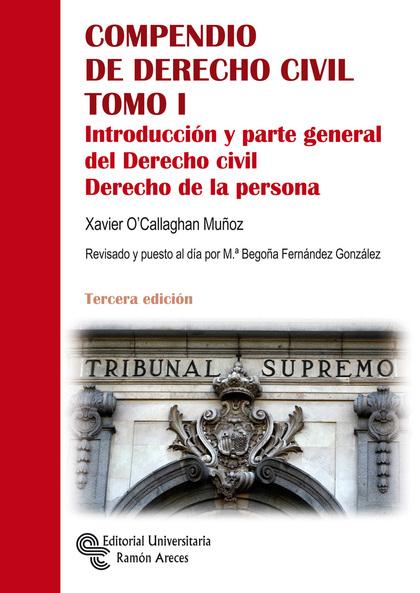 COMPENDIO DE DERECHO CIVIL. TOMO I. INTRODUCCIÓN Y PARTE GENERAL DEL DERECHO CIVIL. DERECHO DE