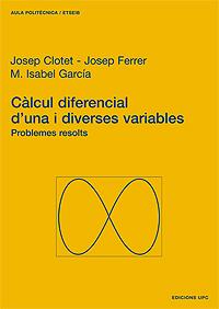 CÀLCUL DIFERENCIAL D´UNA I DIVERSES VARIABLES : PROBLEMES RESOLTS