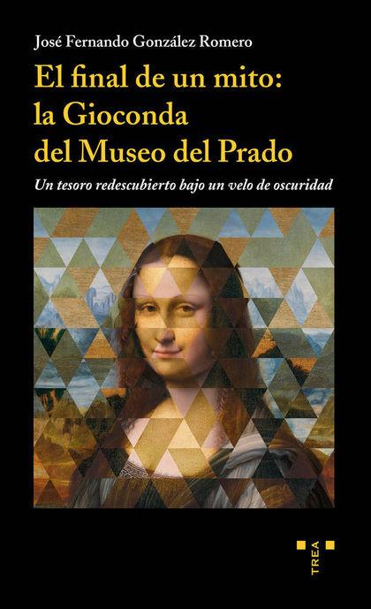 EL FINAL DE UN MITO: LA GIOCONDA DEL MUSEO DEL PRADO                            UN TESORO RE DE