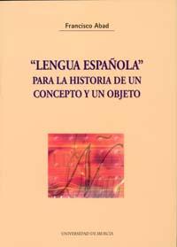 LENGUA ESPAÑOLA, PARA LA HISTORIA DE UN CONCEPTO Y UN OBJETO