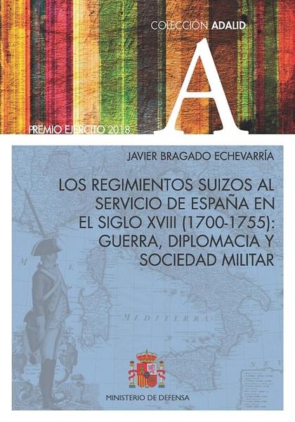 LOS REGIMIENTOS SUIZOS AL SERVICIO DE ESPAÑA EN EL SIGLO XVIII (1700-1755): GUER.