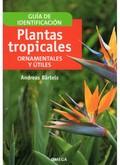 PLANTAS TROPICALES : ORNAMENTALES Y ÚTILES