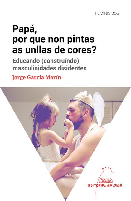 PAPÁ, POR QUE NON PINTAS AS UNLLAS DE CORES? EDUCANDO (CONSTRUÍNDO) MASCULINIDAD