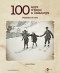 100 ANYS D´ESQUI A CATALUNYA : PASSIONS DE NEU