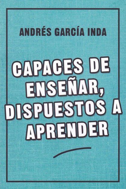 CAPACES DE ENSEÑAR, DISPUESTOS A APRENDER.