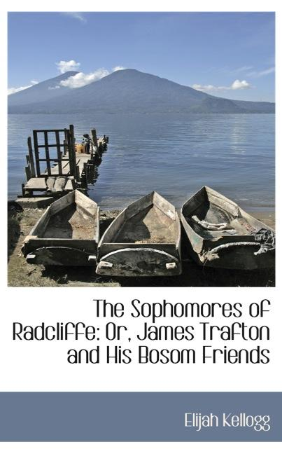 The Sophomores of Radcliffe: Or, James Trafton and His Bosom Friends