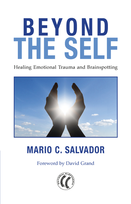 BEYOND THE SELF. HEALING EMOCIONAL TRAUMA AND BRAINSPOTTING                     HEALING EMOCION