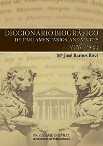 DICCIONARIO BIOGRÁFICO DE PARLAMENTARIOS ANDALUCES, 1876-1923