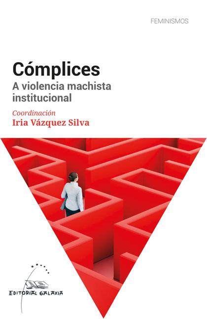 COMPLICES. A VIOLENCIA MACHISTA INSTITUCIONAL