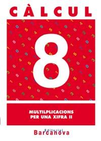 CÀLCUL 8, MULTIPLICACIONS PER UNA XIFRA II, 3 EDUCACIÓ PRIMÀRIA (BALEARES, CATALUNYA). CUADERNO