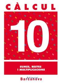 CÀLCUL 10, SUMES, RESTES I MULTIPLICACIONS, 4 EDUCACIÓ PRIMÀRIA (BALEARES, CATALUNYA). CUADERNO