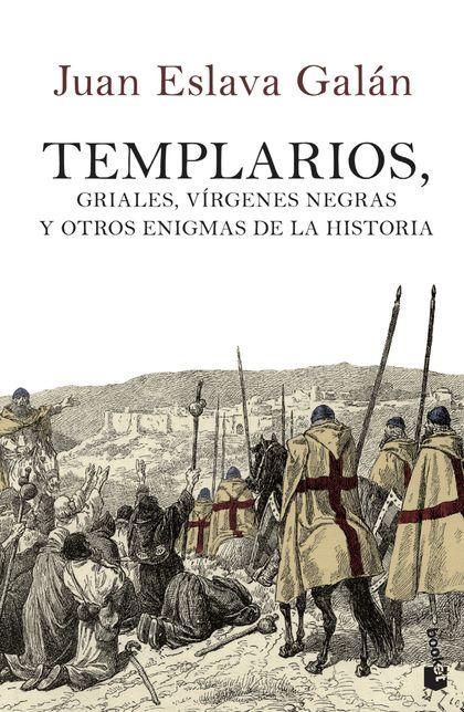 TEMPLARIOS, GRIALES, VÍRGENES NEGRAS Y OTROS ENIGMAS DE LA HISTORIA.