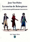 LA SONRISA DE ROBESPIERRE : Y OTROS TEXTOS POLÍTICAMENTE INCORRECTOS