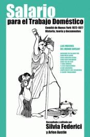 SALARIO PARA EL TRABAJO DOMÉSTICO. COMITÉ DE NUEVA YORK 1972-1977: HISTORIA, TEORÍA Y DOCUMENTO